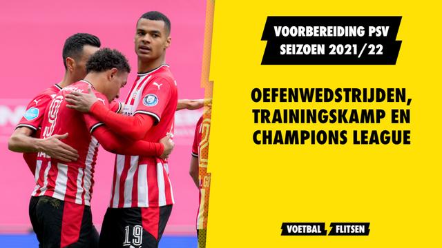 PSV voorbereiding seizoen 2021/22 trainingskamp oefenwedstrijden Champions League