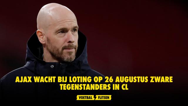 Ajax wacht bij loting op 26 augustus zware tegenstanders in CL